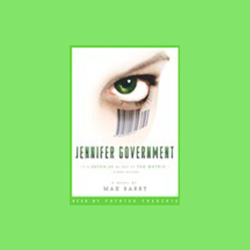 Jennifer Government                   By:                                                                                                                                 Max Barry                               Narrated by:                                                                                                                                 Patrick Frederic                      Length: 4 hrs and 51 mins     3 ratings     Overall 3.3