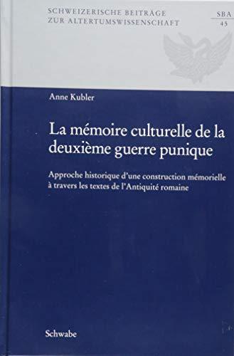 La Memoire Culturelle de la Deuxieme Guerre Punique: Approche Historique d'Une Construction Memorielle a Travers Les Textes de l'Antiquite Romaine: 45