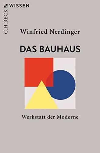 Das Bauhaus: Werkstatt der Moderne (Beck'sche Reihe 2883)