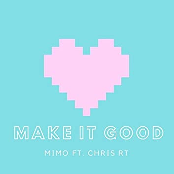 Make It Good (feat. Chris Rt)