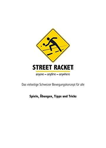 Street Racket: Spiele, Übungen, Tipps und Tricks: Das vielseitige Schweizer Bewegungskonzept für alle