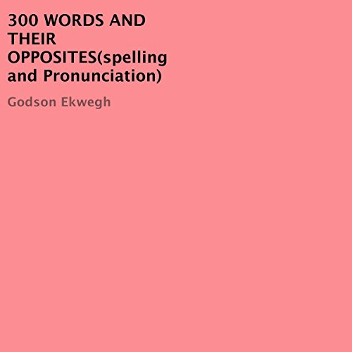 300 Words and Their Opposites (Spelling and Pronunciation) cover art