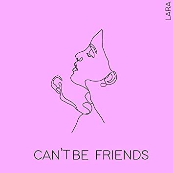 Can't Be Friends
