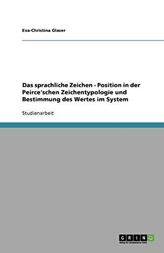 Das sprachliche Zeichen - Position in der Peirce'schen Zeichentypologie und Bestimmung des Wertes im System