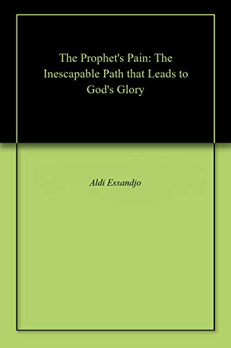 The Prophet's Pain: The Inescapable Path that Leads to God's Glory (English Edition)