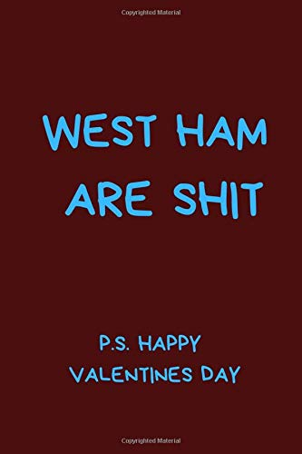 West Ham Are Shit P.S. Happy Valentines Day: Funny Notebook For Men And Women Football Fans. Black And White Lined Paperback A5 (6