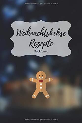 Weihnachtskekse Rezepte Notizbuch: Praktisches Notizheft für deine liebsten Backrezepte - 120 Seiten Notizbuch mit Punktraster zur Dokumentation ... und Plätzchen Rezepte - zum selberschreiben