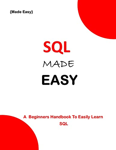 SQL MADE EASY: A Beginner's Guide To easily Learn SQL Front Cover