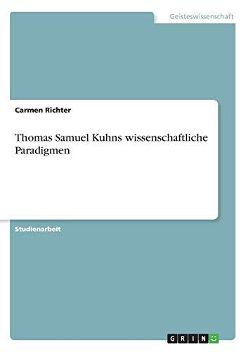 Thomas Samuel Kuhns wissenschaftliche Paradigmen (German Edition)