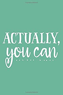Actually, You Can (6x9 Journal): Lined Notebook, 120 Pages – Cute and Funny Inspirational Quote on Seafoam Green