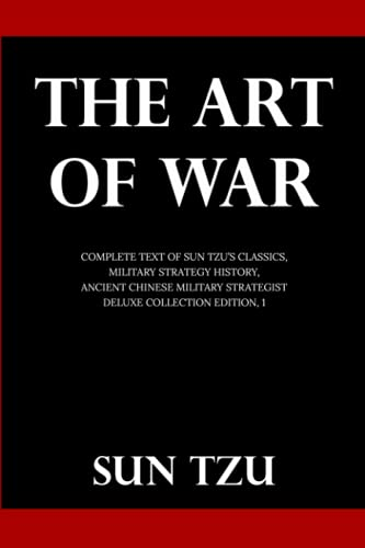 The Art Of War: Complete Text of Sun Tzu's Classics, Military Strategy History, Ancient Chinese Military Strategist (Deluxe Collection Edition, #1)