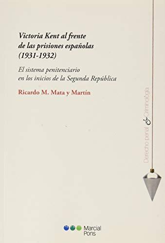 Victoria Kent al frente de las prisiones españolas (1931-1932): El sistema penitenciario en los inicios de la Segunda República (Derecho Penal y Criminología)