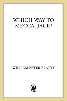 Which Way to Mecca, Jack?: From Brooklyn to Beirut: The adventures of an American Sheik by [William Peter Blatty]