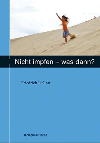 Graf, Friedrich P.:<br />Nicht impfen - was dann?