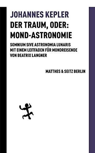Der Traum, oder: Mond-Astronomie: Somnium sive astronomia lunaris. Mit einem Leitfaden für Mondreisende von Beatrix Langner (Batterien 4)