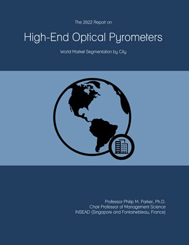 The 2022 Report on High-End Optical Pyrometers: World Market Segmentation by City