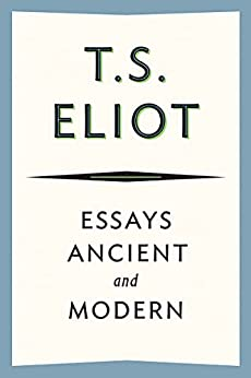 Essays Ancient and Modern by [T. S. Eliot]