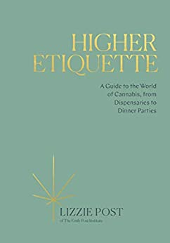 Higher Etiquette: A Guide to the World of Cannabis, from Dispensaries to Dinner Parties by [Lizzie Post]