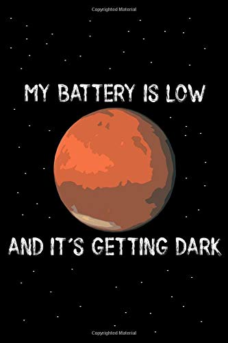 My Battery Is Low And It's Getting Dark: 100 Page, 6x9 Glossy Cover College Rulled Mars Rover Opportunity Last Message Journal