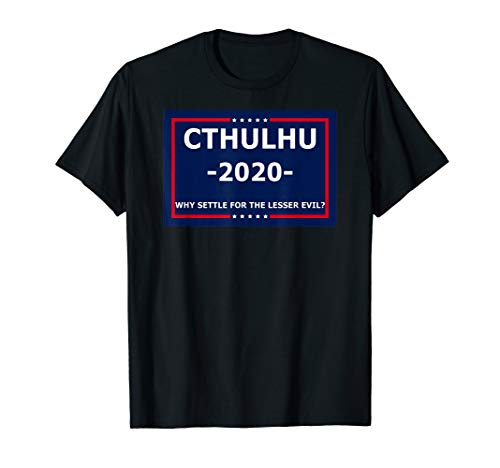 Cthulhu 2020 Why Settle for the Lesser Evil T-Shirt