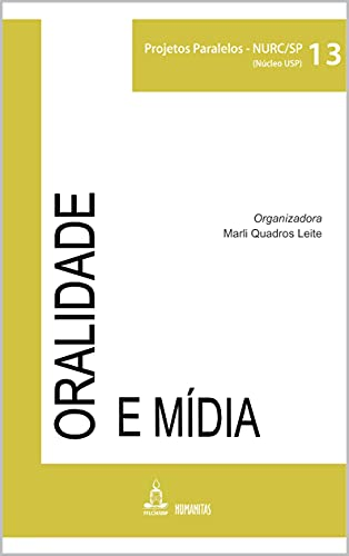 ORALIDADE E MÍDIA: Volume 13 (PROJETOS PARALELOS - NURC/SP (NÚCLEO USP)) (Portuguese Edition)