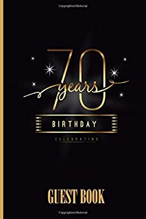 Guest Book 70 Years Birthday Celebrating: Blank Guestbook For Any Occasion; Write & Sign In Autograph Visitors Friends Family Notebook; Message Keepsake Book For Party Celebration;