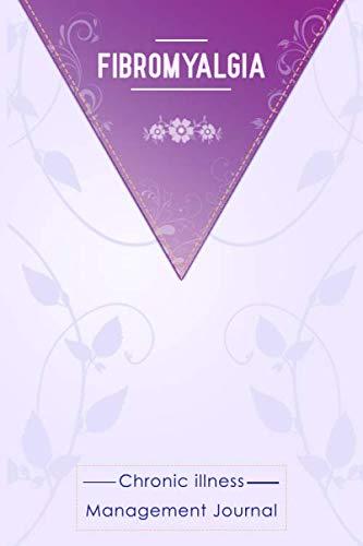 Fibromyalgia: Chronic illness management journal.: Fibromyalgia awareness journal Book, A Daily Mood, Pain, Symptoms, Food.. Tracker book For Fibromyalgia survivors.