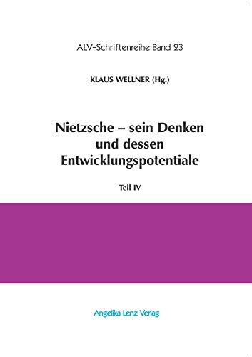 Nietzsche - sein Denken und dessen Entwicklungspotentiale: Teil IV (ALV-Schriftenreihe)