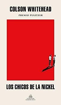 Los chicos de la Nickel (Spanish Edition) by [Colson Whitehead, Luis Murillo Fort]