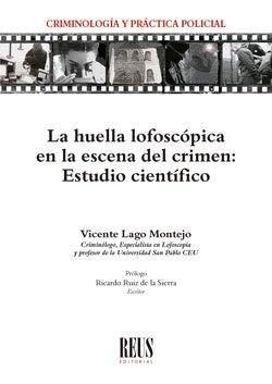 La huella lofoscópica en la escena del crimen: Estudio científico (Criminología y práctica policial)