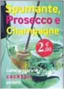 Spumante, prosecco e champagne (Come preparare cocktail perfetti)