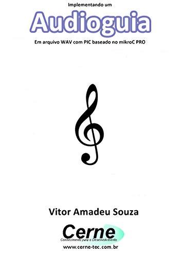 Implementando um Audioguia Em arquivo WAV com PIC baseado no mikroC PRO (Portuguese Edition)