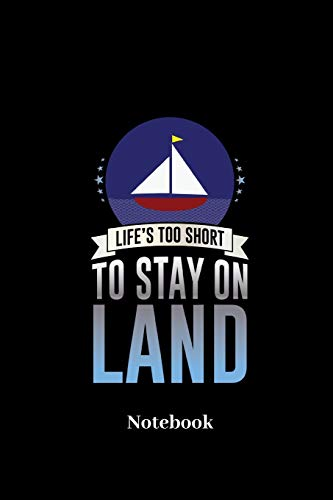 Life's Too Short To Stay On Land Notebook: Lined journal for vacation, cruise, weekend and holiday fans - paperback, diary gift for men, women and children