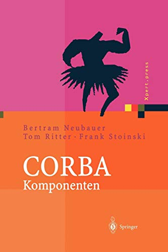 C.O.R.B.A. Komponenten: Effektives Software-Design und Programmierung (Xpert.press) (German Edition)