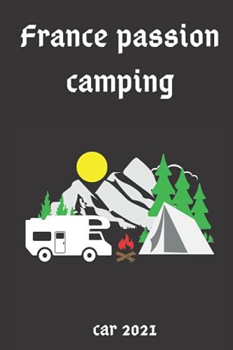 France passion camping car 2021: Carnet de rappel pour les notes d'aventure / Carnet de camping / Caravan Road Trip Diary / Journal de bord des ... de camp Idée cadeau pour les campeurs