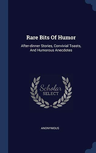 Rare Bits of Humor: After-Dinner Stories, Convivial Toasts, and Humorous Anecdotes
