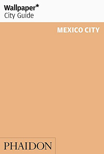 Wallpaper* City Guide Mexico City 2015: The City at a Glance
