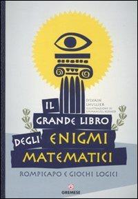 Il grande libro degli enigmi matematici. Rompicapo e giochi logici