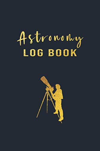Astronomy Log Book: A Journal for Recording and Sketching Astronomical Observations Best Amateur Astronomer's Notebook Gift