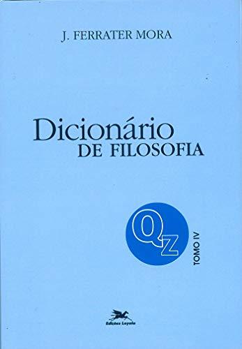 Dicionário de Filosofia - Tomo 4: Q-Z: Tomo 4: Verbetes iniciados em Q até iniciados em Z, inclusive
