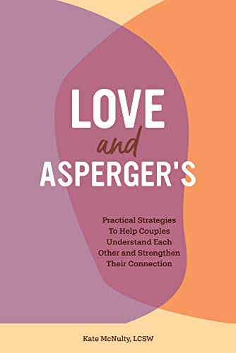 Love and Asperger's: Practical Strategies To Help Couples Understand Each Other and Strengthen Their Connection
