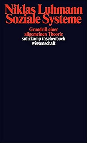 Soziale Systeme: Grundriß einer allgemeinen Theorie (suhrkamp taschenbuch wissenschaft) (German Edition)
