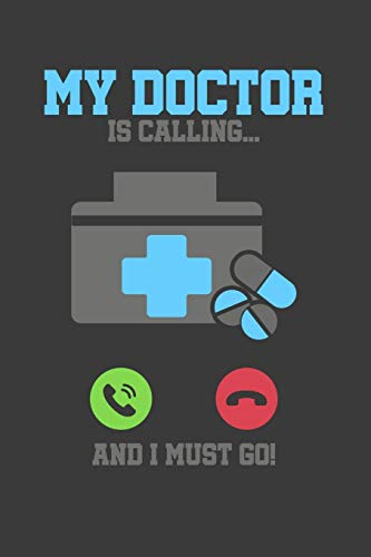 My Doctor is Calling and I must Go: Das handliche leere punktierte (dotgrid) karierte Journal Notizbuch für Ärzte und Doktoren | 120 Seiten in ca. A5 ... Studium oder als Geschenkidee zum Geburtstag