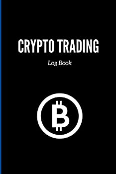 Crypto Trading Log Book  Cryptocurrency Trading Journal with Purpose-Build Inside for Crypto Traders | Perfect Way To Track All Your Trades  Crypto Trading Journals