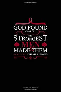 God Found Some of The Strongest Men And Made Them Sickle Cell Disease Husband: Daily Food Journal