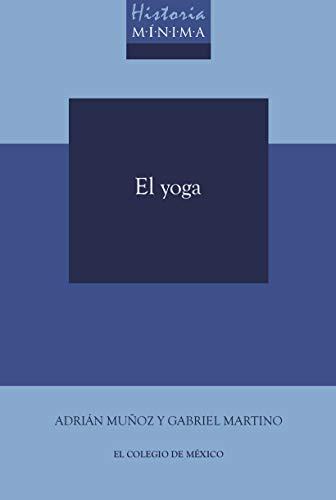 Historia mínima del Yoga eBook: Muñoz, Adrián, Martino, Gabriel ...