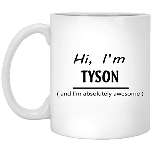 Custom Mug for Men, Women - Hi, I'm Tyson and I'm Absolutely Awesome - Cute Coffee Tea Mugs for Granddaughter, Girlfriend on Special Event - White Ceramic 11 Oz