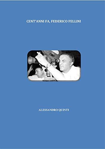 Cent'anni fa, Federico Fellini (Italian Edition)