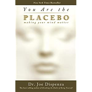 You Are the Placebo: Making Your Mind Matter Kindle Edition