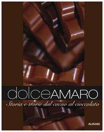 Dolceamaro. Storia e storie dal cacao al cioccolato. Ediz. illustrata